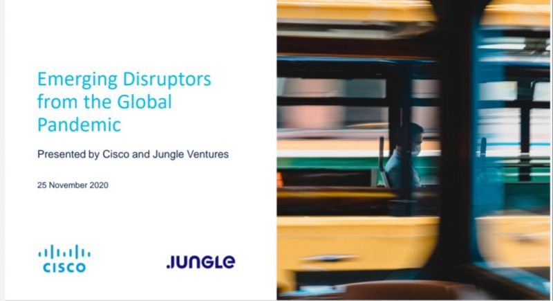 Emerging Disruptors from th Global Pandemic Presented by Cisco and Jungle Ventures
